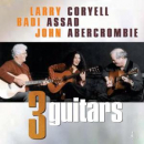 ABERCROMBIE/ASSAD/CORYELL - THREE GUITARS