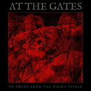 AT THE GATES - TO DRINK FROM THE NIGHT..