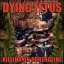 DYING FETUS - Killing On Adrenaline (Bonus Tracks) (Reis) (Dig)
