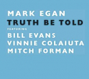 Egan,Mark - TRUTH BE TOLD
