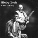 MOBY DICK - FIRST TODAY