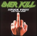 OVERKILL - FUCK YOU & THEN SOME