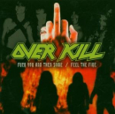 OVERKILL - Fuck You & Then Some / Feel the Fire