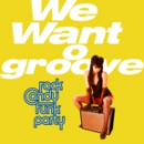 ROCK CANDY FUNK PARTY - WE WANT GROOVE -CD+DVD-