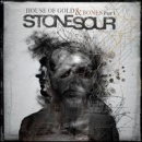 STONE SOUR - HOUSE OF GOLD & BONES PART ONE (CLN)